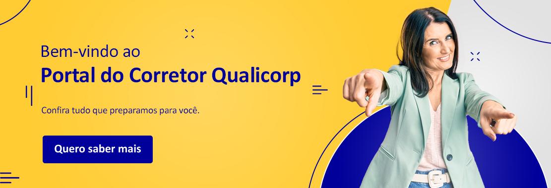 Bem-vindo ao Portal do Corretor Qualicorp. Confira tudo que preparamos para você. Quero saber mais